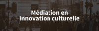 mediation en innovation culturelle