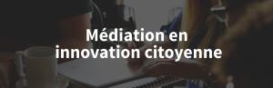Médiation en innovation citoyenne