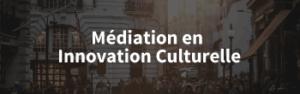 médiation en innovation culturelle