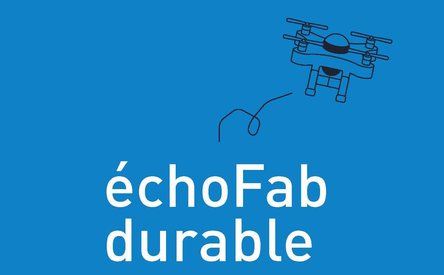 EchoFab durable - ÉchoFab durable : un nouveau Fab Lab dédié au développement durable